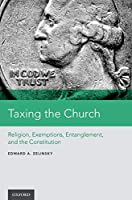 Taxing the Church: Religion, Exemptions, Entanglement, and the Constitution