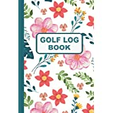 Golf Log Book: Floral Golf Log Cute women Golfers Scorecard Game Stats Yardage. Golf gifts for women