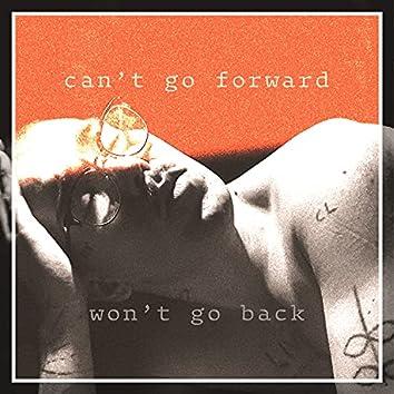 Can't go forward, Won't go back