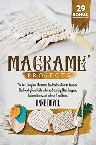 Compare Textbook Prices for Macramé Projects: The Most Complete Illustrated Handbook On How to Macramé. The Step By Step Guide to Create Stunning Plant Hangers, Fashion Items, ... Bonus Projects Included Macramè Series  ISBN 9798564997737 by Duval, Anne