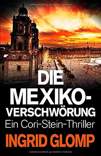 Die Mexiko-Verschwörung (Cori-Stein-Thriller, Band 6)