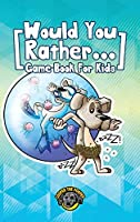 Would You Rather Game Book for Kids: 200+ Challenging Choices, Silly Scenarios, and Sidesplitting Situations Your Family Will Love