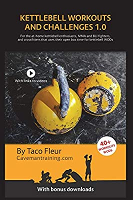 Kettlebell Workouts and Challenges 1.0: For the at-home kettlebell enthusiasts, MMA and BJJ fighters, and crossfitters that use their open box time for kettlebell WODs by Independently published