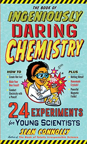 Image of The Book of Ingeniously Daring Chemistry: 24 Experiments for Young Scientists (Irresponsible Science)