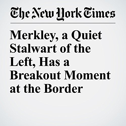 Merkley, a Quiet Stalwart of the Left, Has a Breakout Moment at the Border copertina
