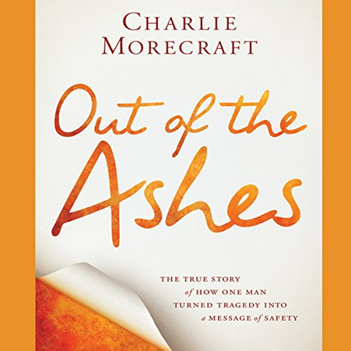 Out of the Ashes     The True Story of How One Man Turned Tragedy into a Message of Safety              By:                                                                                                                                 Charlie Morecraft                               Narrated by:                                                                                                                                 Michael McConnohie                      Length: 8 hrs and 5 mins     Not rated yet     Overall 0.0