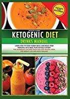 KETOGENIC DIET DRINKS MANUAL (second edition): Learn how to cook yummy meals and build your personal keto meal plan without effort! This cookbook contains quick and easy recipes, ideal for weight loss and body healing! (Ketogenic Diet Cookbook)