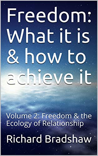 Freedom: What it is & how to achieve it: Volume 2: Freedom & the Ecology of Relationship by [Richard Bradshaw]