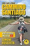 Come fare il Primo cammino di Santiago: la guida 2021-2022: La guida 2020-2021 al Cammino di Santiago: completa, semplice e aggiornata all'Anno Santo 2021-2022. Contiene accesso video guida.