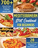 Mediterranean Diet Cookbook for Beginners: 700+ Flavorful Easy Recipes for a Healthy Lifestyle with 28 Days Meal Plan, Grocery List, and Guidance