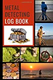 Metal Detecting Log Book: The Ultimate Metal Detecting Logbook Bible - Record and Track Every Find Easily. Perfect for Experts and Beginners and ... Detector Diary Journal of Finds. Go find Gold