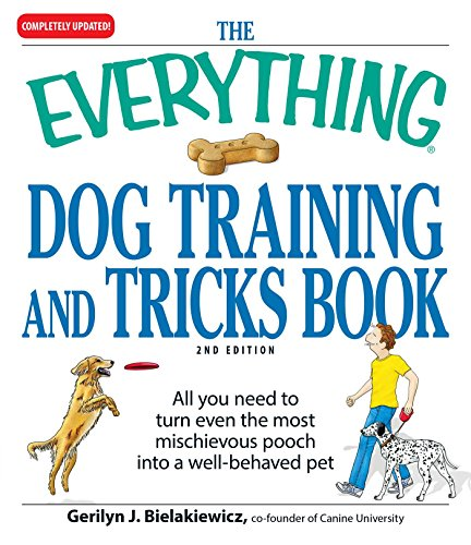 The Everything Dog Training and Tricks Book: All you need to turn even the most mischievous pooch into a well-behaved pet (Everything®)