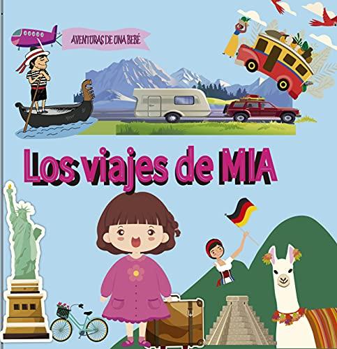LOS VIAJES DE MIA, AVENTURAS DE UNA BEBÉ: CUENTO PARA NIÑOS DE TODAS LAS EDADES. RECORRIDO Y VIAJE POR DIFERENTES PAISES Y LUGARES DEL MUNDO. HISTORIAS PARA DORMIR. ESPAÑOL. PRONTO EN INGLES