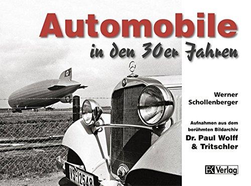 Automobile in den 30er Jahren: Aufnahmen aus dem berühmten Bildarchiv Dr. Paul Wolff & Tritschler