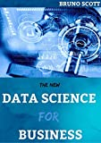 THE NEW DATA SCIENCE FOR BUSINESS: Beginners and Dummies Guide (English Edition)