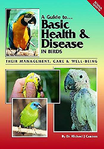 Cannon, M: A Guide to Basic Health and Disease in Birds: Their Management, Care and Breeding