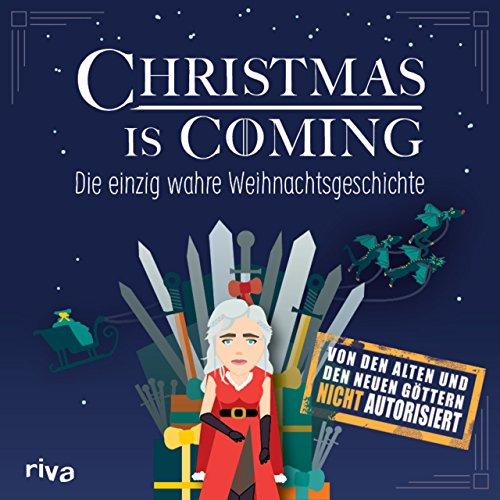 Christmas is coming: Die einzig wahre Weihnachtsgeschichte