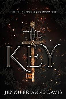 The Key: The True Reign Series, Book 1 by [Jennifer Anne Davis]
