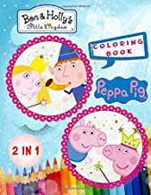 Peppa Pig and Ben & Holly's Little Kingdom Coloring Book PDF