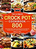 The Ultimate Crock Pot Cookbook: 800 Hot & Hearty Classic Slow Cooker Recipes for Any Taste and...