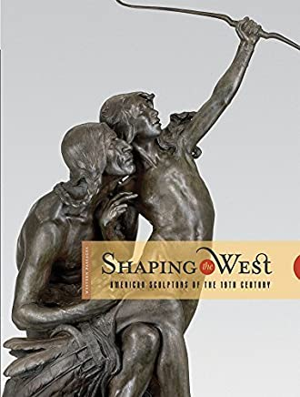 Shaping the West: American Sculptors of the 19th Century (Western Passages) (2011-01-15)