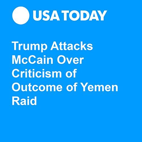Trump Attacks McCain Over Criticism of Outcome of Yemen Raid audiobook cover art