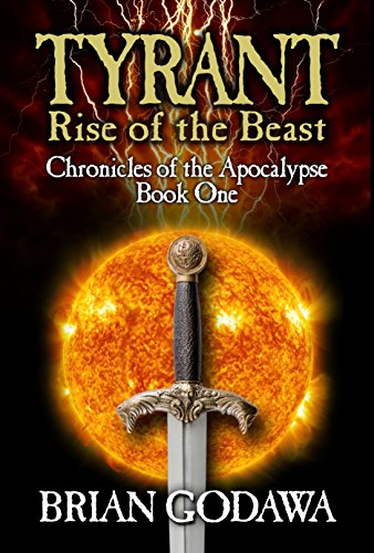 Tyrant: Rise of the Beast (Chronicles of the Apocalypse Book 1) by [Brian Godawa]