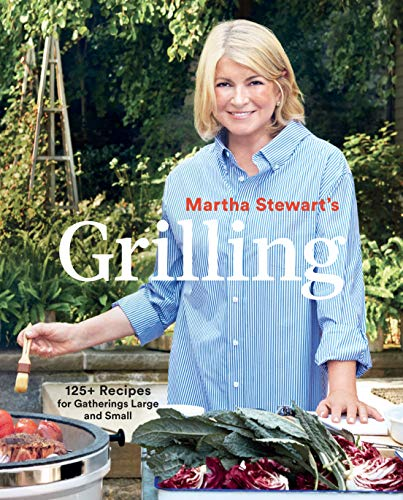 Martha Stewart's Grilling: 125+ Recipes for Gatherings Large and Small: A Cookbook (English Edition)