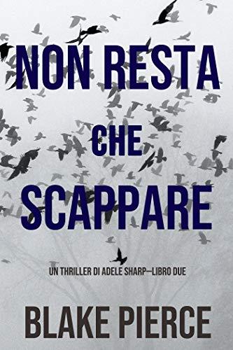 Non resta che scappare (Un thriller di Adele Sharp—Libro Due) di [Blake Pierce]