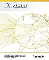 Autodesk® Vault Professional 2022: Data Management for AutoCAD® Users: Autodesk Authorized Publisher