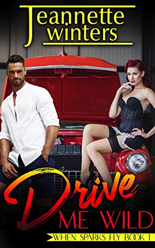 Drive Me Wild (When Sparks Fly Book 1)