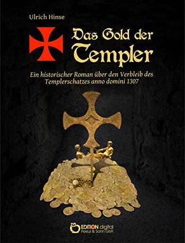 Das Gold der Templer: Ein historischer Roman über den Verbleib des Templerschatzes anno domini 1307 (German Edition)