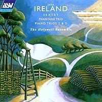 Ireland: Sextet for clarinet, horn & strings / Phantasie Trio in A minor / Piano Trio No. 2 in E / Piano Trio No. 3 in E