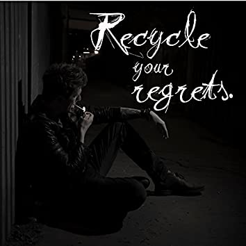 Recycle Your Regrets