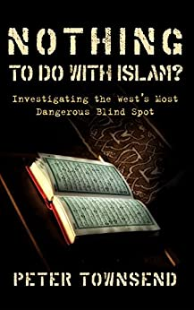Nothing to do with Islam?: Investigating the West's Most Dangerous Blind Spot by [Peter Townsend]