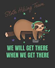 Sloth Hiking Team We Will Get There When We Get There: College Ruled Composition Notebook