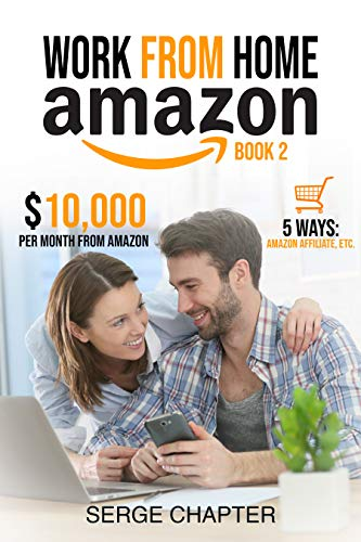 Work from home Amazon Book 2: $10,000 per Month from Amazon - 5 Ways: Amazon Affiliate, Work From Home On Amazon, Joining Mechanical Turk, Amazon Handmade, Amazon Merch. (English Edition)