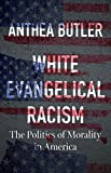 White Evangelical Racism: The Politics of Morality in America (A Ferris and Ferris Book)