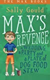 Max's Revenge: A wedding, a party and a plate of dog food stew (The Max Books) (Volume 1)