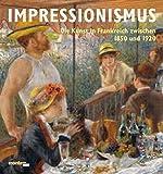 Impressionismus: Die Kunst in Frankreich zwischen 1850 und 1920 - Gabriele Crepaldi