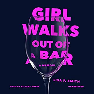 Girl Walks Out of a Bar     A Memoir              By:                                                                                                                                 Lisa F. Smith                               Narrated by:                                                                                                                                 Hillary Huber                      Length: 8 hrs and 47 mins     52 ratings     Overall 4.6