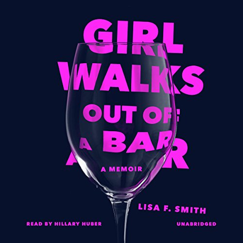Girl Walks Out of a Bar     A Memoir              By:                                                                                                                                 Lisa F. Smith                               Narrated by:                                                                                                                                 Hillary Huber                      Length: 8 hrs and 47 mins     1,068 ratings     Overall 4.4