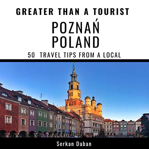 Greater Than a Tourist - Poznań Poland: 50 Travel Tips from a Local                   By:                                                                                                                                 Serkan Daban,                                                                                        Greater Than a Tourist                               Narrated by:                                                                                                                                 Stephen Floyd                      Length: 1 hr and 9 mins     Not rated yet     Overall 0.0