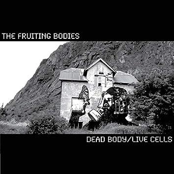 Dead Body / Live Cells