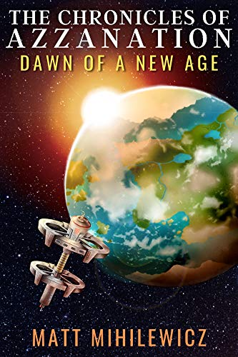 The Chronicles of AzzaNation: Dawn of a New Age by [Matt Mihilewicz]