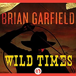 Wild Times                   By:                                                                                                                                 Brian Garfield                               Narrated by:                                                                                                                                 Joe Barrett                      Length: 21 hrs and 42 mins     6 ratings     Overall 4.2