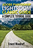 Adobe Photoshop Lightroom Classic Guide : A Complete Tutorial Guide for Beginners with Tips & Tricks to Learn and Master All New Features in Adobe Lightroom Classic 2021 (English Edition)