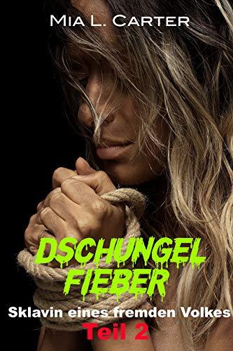 Dschungel-Fieber - Teil 2: Sklavin eines fremden Volkes
