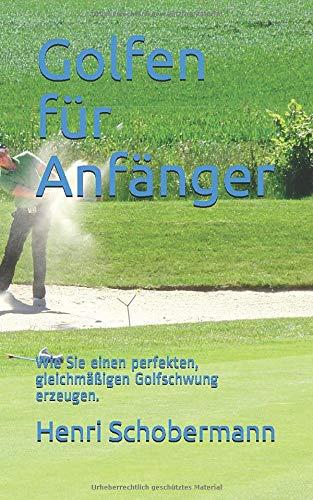 Golfen für Anfänger: Wie Sie einen perfekten, gleichmäßigen Golfschwung erzeugen.