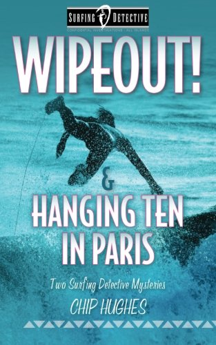 Wipeout! & Hanging Ten in Paris: Two Surfing Detective Mysteries: Volume 2